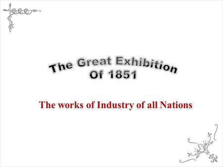 The works of Industry of all Nations. La Gran Exhibición.