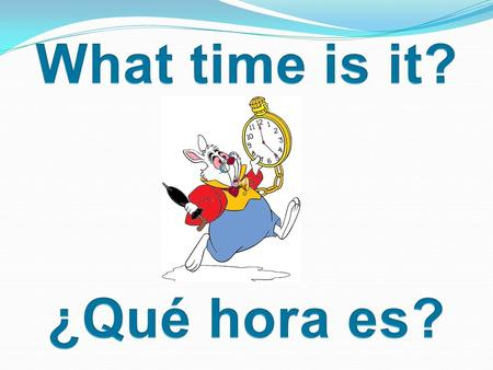 What time is it? ¿Qué hora es?.