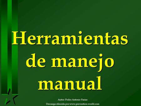 Autor: Pedro Antonio Farias Descarga ofrecida por www.prevention-world.com Herramientas de manejo manual.