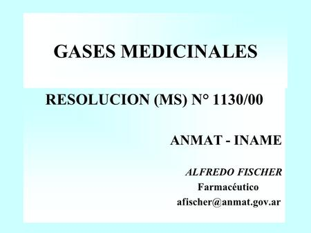 GASES MEDICINALES RESOLUCION (MS) N° 1130/00 ANMAT - INAME