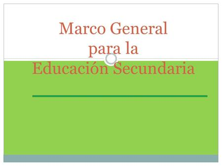 Marco General para la Educación Secundaria