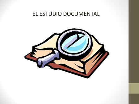EL ESTUDIO DOCUMENTAL.