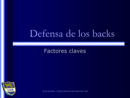 Jorge Nasazzi - Oficial Nacional de Desarrollo UAR1 Defensa de los backs Factores claves.