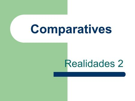 Comparatives Realidades 2 Comparatives You have learned más and menos in certain expressions.