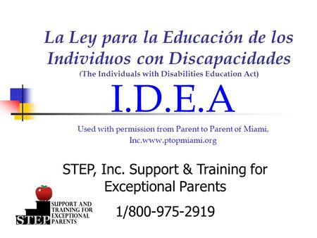 La Ley para la Educación de los Individuos con Discapacidades (The Individuals with Disabilities Education Act) I.D.E.A Used with permission from Parent.