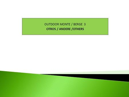 OUTDOOR MONTE / BERGE 3 OTROS / ANDERE /OTHERS.