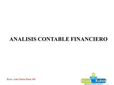 Econ. Juan Carlos Sosa, MS ANALISIS CONTABLE FINANCIERO.