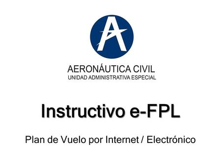 Instructivo e-FPL Instructivo e-FPL Plan de Vuelo por Internet / Electrónico.