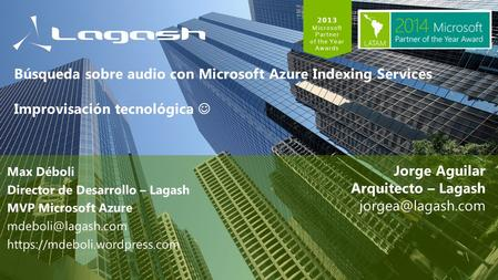 2013 Microsoft Partner of the Year Awards Max Déboli Director de Desarrollo – Lagash MVP Microsoft Azure https://mdeboli.wordpress.com.