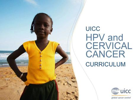 UICC HPV and Cervical Cancer Curriculum Chapter 2.d. Screening and diagnosis - HPV analysis and typing Prof. Suzanne Garland, MD; Prof. Sepehr Tabrizi.