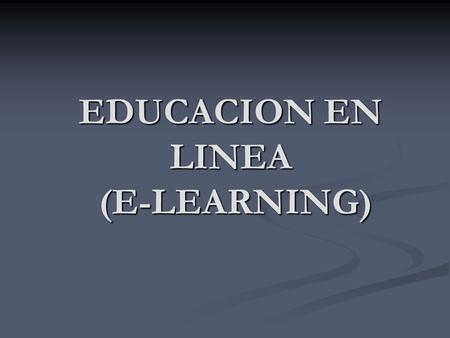 EDUCACION EN LINEA (E-LEARNING)