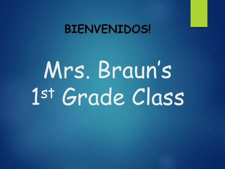Mrs. Braun's 1 st Grade Class BIENVENIDOS!. Sobre Mrs. Braun  Creci en Gig Harbor, Washington. Fui a Colorado State University en Fort Collins, Colorado.