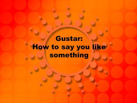 Gustar: How to say you like something. Gustar In Spanish, when we want to say that we like something, like food, objects, or an activity, we use the verb.
