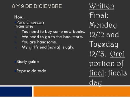 8 Y 9 DE DICIEMBRE Hoy: Para Empezar: translate: 1) You need to buy some new books. 2) We need to go to the bookstore. 3) You are handsome. 4) My girlfriend.