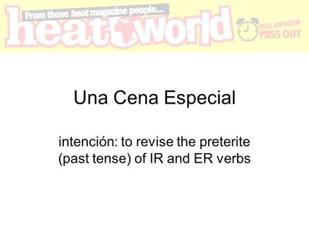 Una Cena Especial intención: to revise the preterite (past tense) of IR and ER verbs.