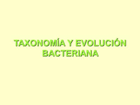 "TAXONOMÍA Y EVOLUCIÓN BACTERIANA. - BACTERIAS Pared celular Cultivables ""in vitro"" - BACTERIAS VASCULARES Pared celular ondulada Cultivables ""in vitro"""