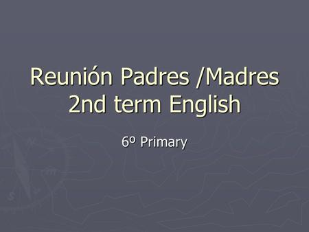 Reunión Padres /Madres 2nd term English 6º Primary.