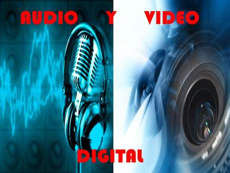AUDIO Y VIDEO DIGITAL. DEFINICIÓN -AUDIO DIGITAL: Es la codificación digital de una señal eléctrica que representa una onda sonora. -VIDEO DIGITAL: Es.