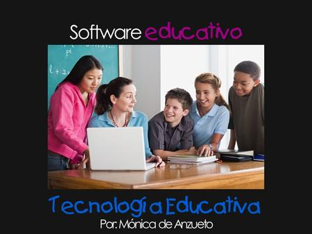 Software educativo Por: Mónica de Anzueto Tecnología Educativa.