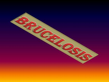 BRUCELOSIS.
