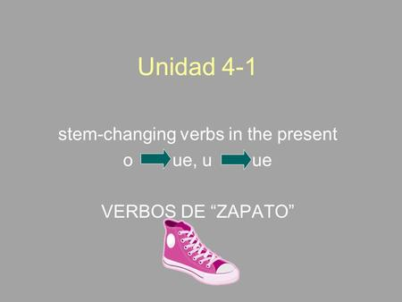 "Unidad 4-1 stem-changing verbs in the present o ue, u ue VERBOS DE ""ZAPATO"""