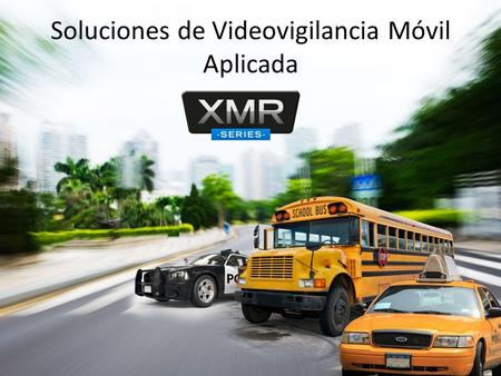 Soluciones de Videovigilancia Móvil Aplicada. XMR400S 4 Canales de video en resolución 4 entradas de audio. Grabación local a resolución alta.