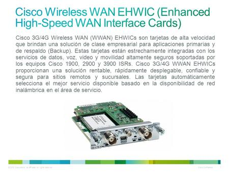 © 2010 Cisco and/or its affiliates. All rights reserved. Cisco Confidential 1 Cisco 3G/4G Wireless WAN (WWAN) EHWICs son tarjetas de alta velocidad que.