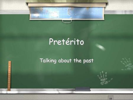 Pretérito Talking about the past Hablando del pasado / 2 formas / Pretérito / Past actions that are seen as completed. / He ate yesterday / Imperfecto.