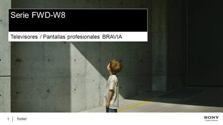 Footer 1 Serie FWD-W8 Televisores / Pantallas profesionales BRAVIA.