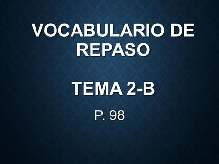 VOCABULARIO DE REPASO TEMA 2-B P. 98 ¿QUÉ VAS A HACER? What are you going to do?