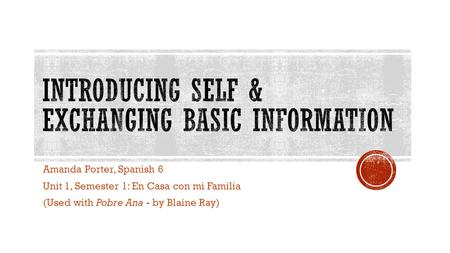 Amanda Porter, Spanish 6 Unit 1, Semester 1: En Casa con mi Familia (Used with Pobre Ana - by Blaine Ray)