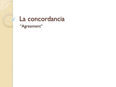 La concordancia ''Agreement''.