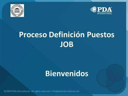 Proceso Definición Puestos JOB Bienvenidos ©2004 PDA International - All rights reserved |