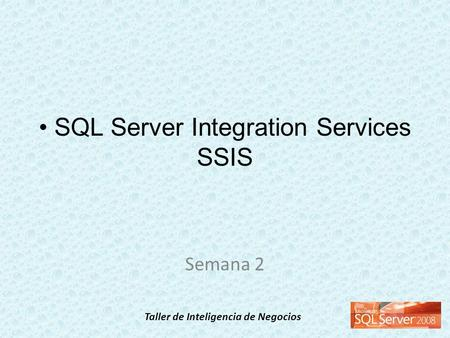 Taller de Inteligencia de Negocios SQL Server Integration Services SSIS Semana 2.