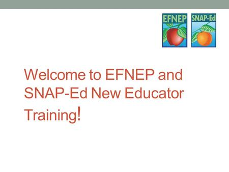 Welcome to EFNEP and SNAP-Ed New Educator Training !