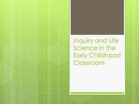 Inquiry and Life Science in the Early Childhood Classroom.