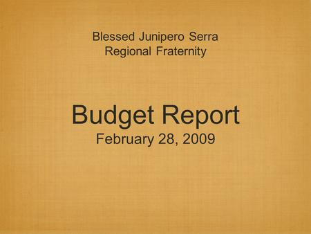 Budget Report February 28, 2009 Blessed Junipero Serra Regional Fraternity.