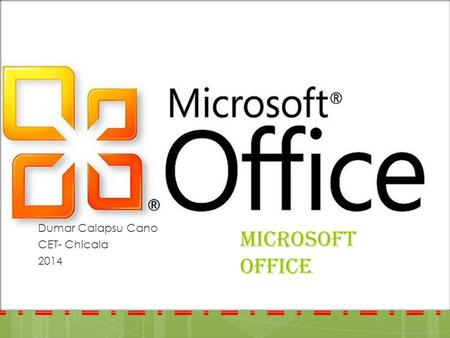 MICROSOFT OFFICE Dumar Calapsu Cano CET- Chicala 2014.