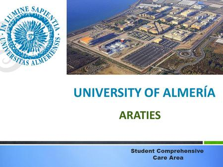 UNIVERSITY OF ALMERÍA Student Comprehensive Care Area ARATIES.