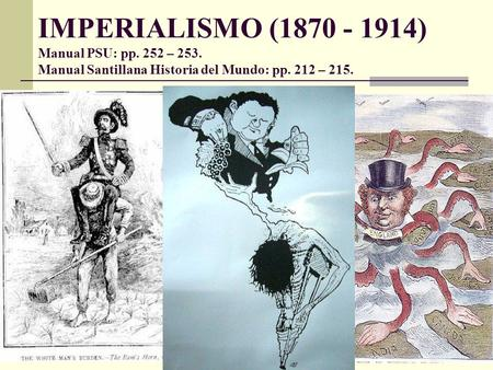 IMPERIALISMO (1870 - 1914) Manual PSU: pp. 252 – 253. Manual Santillana Historia del Mundo: pp. 212 – 215.