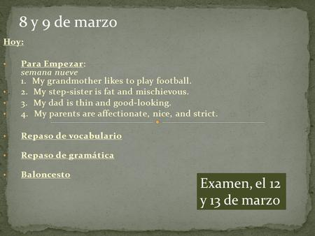 Hoy: Para Empezar: semana nueve 1. My grandmother likes to play football. 2. My step-sister is fat and mischievous. 3. My dad is thin and good-looking.