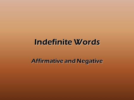Indefinite Words Affirmative and Negative. Indefinite and Negative Words Las palabras afirmativasLas palabras negativas algo (something)nada (nothing)