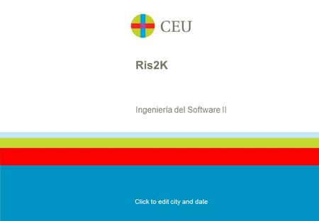 Ris2K Ingeniería del Software II Click to edit city and date.
