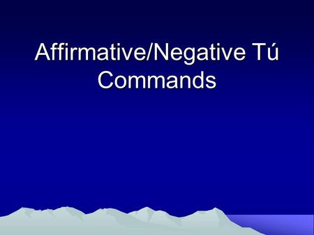 Affirmative/Negative Tú Commands. Rules When you tell friends, family, or young people to do something, you use an affirmative tú command. To give the.