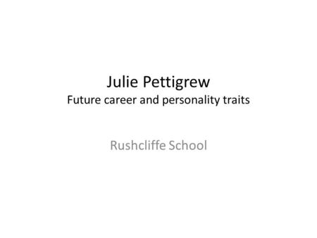 Julie Pettigrew Future career and personality traits Rushcliffe School.