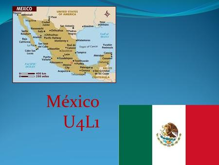 México U4L1. Geography Mexico is bordered by the United States to the north and Belize and Guatemala to the southeast. Mexico is about one-fifth the size.