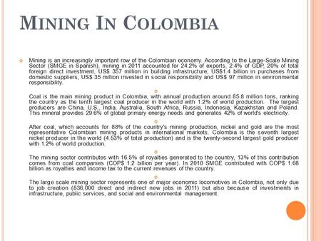 M INING I N C OLOMBIA Mining is an increasingly important row of the Colombian economy. According to the Large-Scale Mining Sector (SMGE in Spanish), mining.