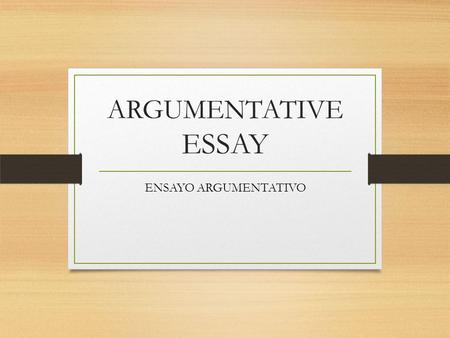 ARGUMENTATIVE ESSAY ENSAYO ARGUMENTATIVO. The Importance of Knowing How to Argue Give me liberty to know, to utter, and to argue freely according to.