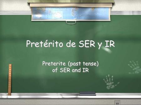 Pretérito de SER y IR Preterite (past tense) of SER and IR.