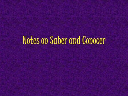 Notes on Saber and Conocer. Conjugations We already know how to conjugate the present tense forms of saber and conocer: Saberto know sésésabemos sabesxxx.